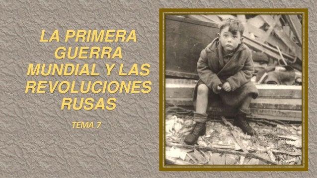 LA PRIMERA GUERRA MUNDIAL Y LAS REVOLUCIONES RUSAS TEMA 7