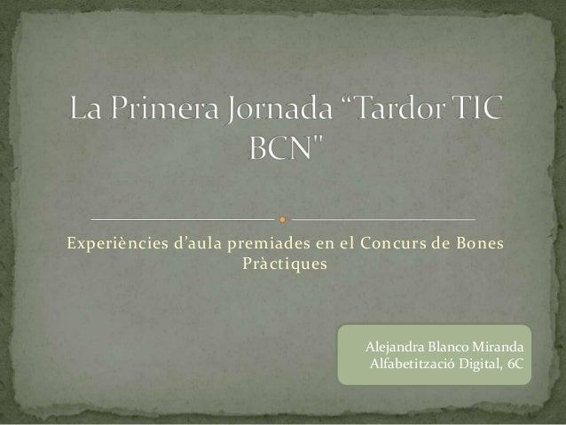Experiències d'aula premiades en el Concurs de Bones Pràctiques  Alejandra Blanco Miranda Alfabetització Digital, 6C