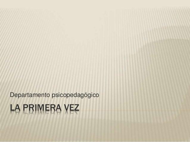 Departamento psicopedagógico  LA PRIMERA VEZ