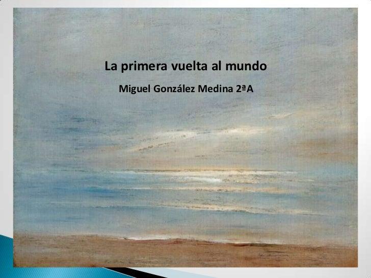 Miguel González Medina 2º A<br />La primera vuelta al mundo<br />