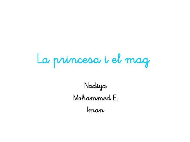 La princesa i el mag         Nadiya      Mohammed E.          Iman