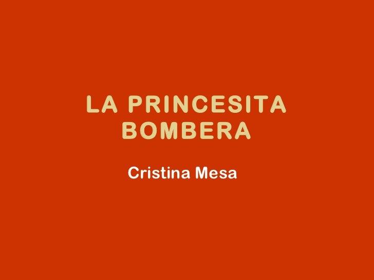 LA PRINCESITA BOMBERA Cristina Mesa