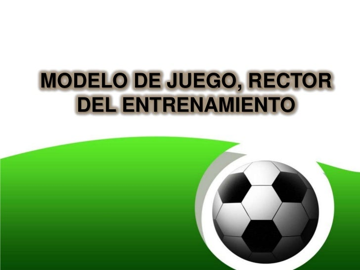 MODELO DE JUEGO, RECTOR  DEL ENTRENAMIENTO