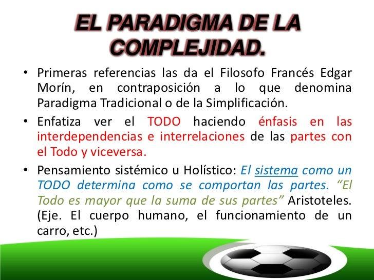 EL PARADIGMA DE LA           COMPLEJIDAD.• Primeras referencias las da el Filosofo Francés Edgar  Morín, en contraposición...
