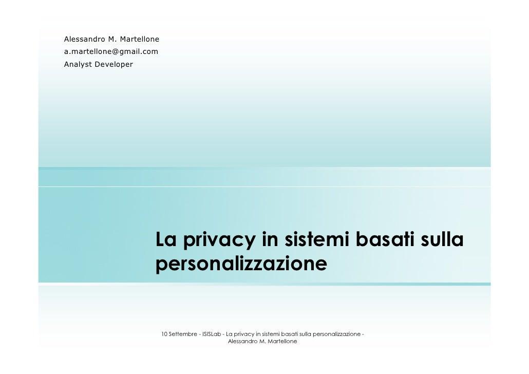 Alessandro M. Martellone a.martellone@gmail.com Analyst Developer                           La privacy in sistemi basati s...