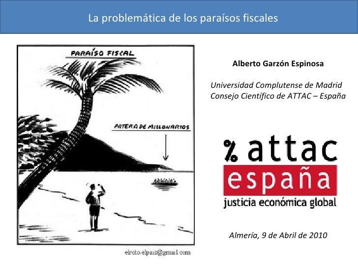 La problemática de los paraísos fiscales Alberto Garzón Espinosa Universidad Complutense de Madrid Consejo Científico de A...