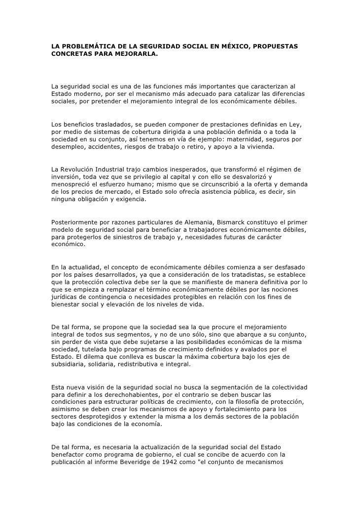 LA PROBLEMÁTICA DE LA SEGURIDAD SOCIAL EN MÉXICO, PROPUESTASCONCRETAS PARA MEJORARLA.La seguridad social es una de las fun...
