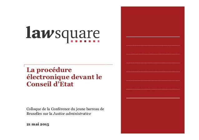 La procédure électronique devant le Conseil d'Etat Colloque de la Conférence du jeune barreau de Bruxelles sur la Justice ...