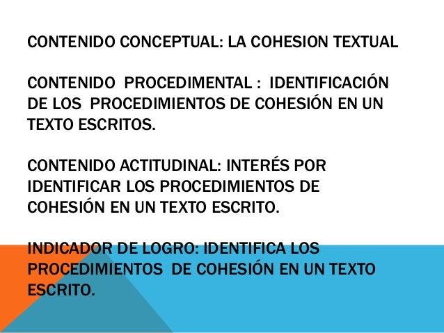 CONTENIDO CONCEPTUAL: LA COHESION TEXTUAL  CONTENIDO PROCEDIMENTAL : IDENTIFICACIÓN  DE LOS PROCEDIMIENTOS DE COHESIÓN EN ...