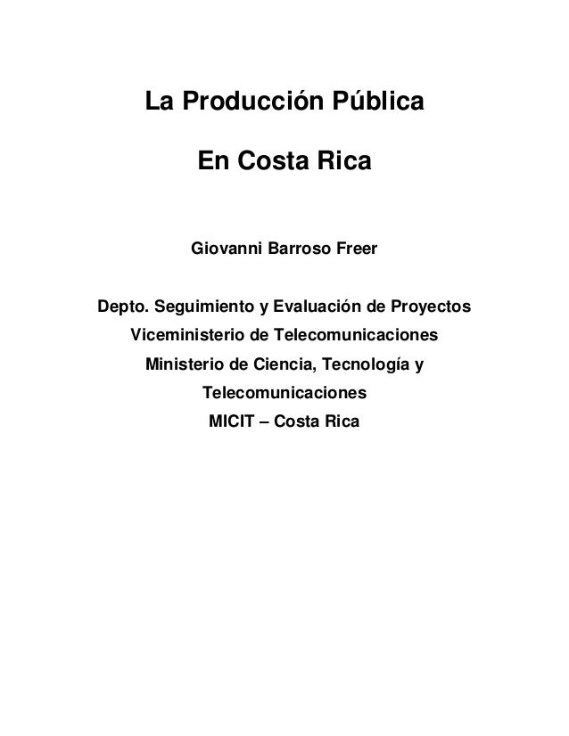 La Producción Pública En Costa Rica Giovanni Barroso Freer Depto. Seguimiento y Evaluación de Proyectos Viceministerio de ...