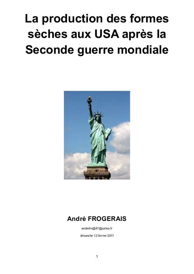 La production des formes sèches aux USA après la Seconde guerre mondiale André FROGERAIS andrefro@47@yahoo.fr dimanche 12 ...