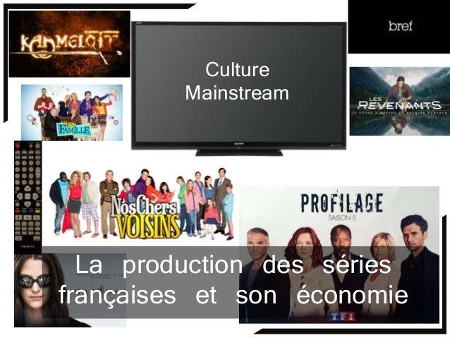 La production des séries françaises et son économie Culture Mainstream