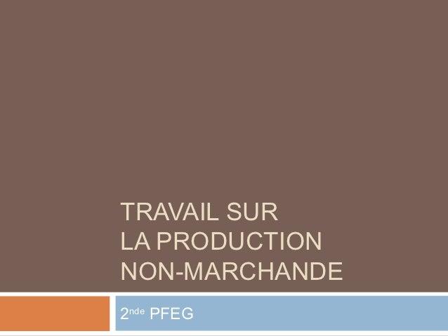 TRAVAIL SURLA PRODUCTIONNON-MARCHANDE2nde PFEG