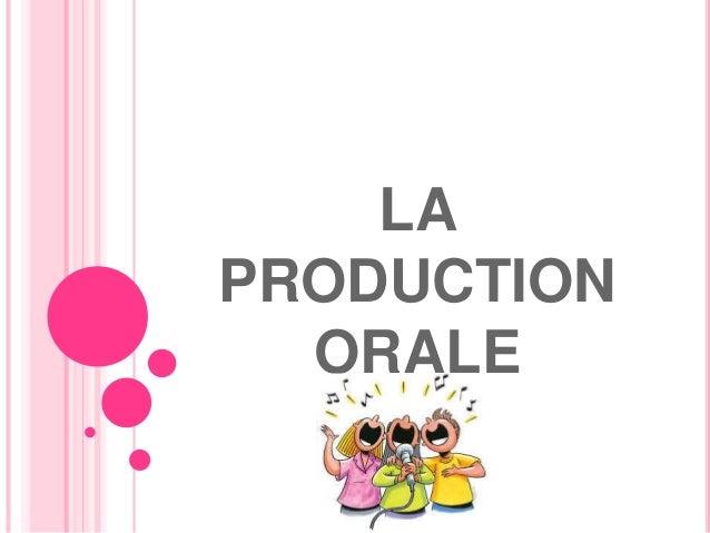 LA PRODUCTION ORALE