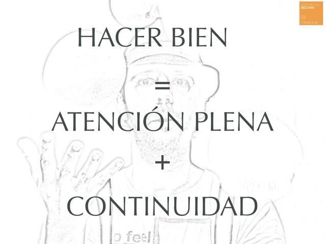 HACER BIEN ATENCIÓN PLENA + = CONTINUIDAD