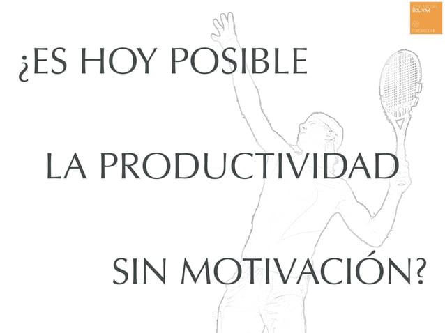 ¿ES HOY POSIBLE LA PRODUCTIVIDAD SIN MOTIVACIÓN?