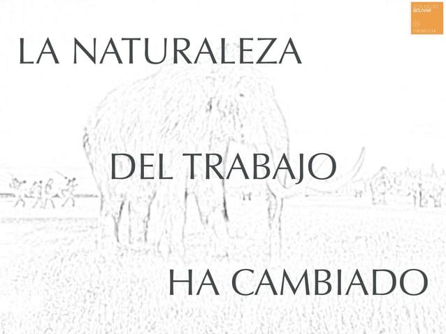 LA NATURALEZA DEL TRABAJO HA CAMBIADO