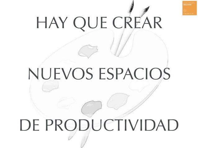 HAY QUE CREAR NUEVOS ESPACIOS DE PRODUCTIVIDAD