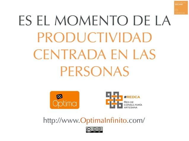 http://www.OptimaInfinito.com/ ES EL MOMENTO DE LA PRODUCTIVIDAD CENTRADA EN LAS PERSONAS