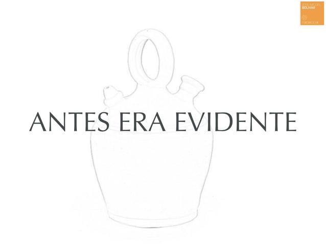 ANTES ERA EVIDENTE