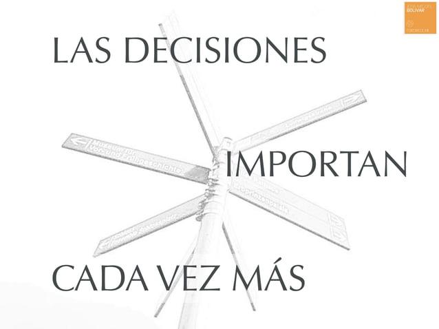 LAS DECISIONES IMPORTAN CADA VEZ MÁS