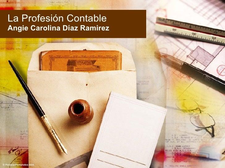 La Profesión Contable Angie Carolina Díaz Ramirez