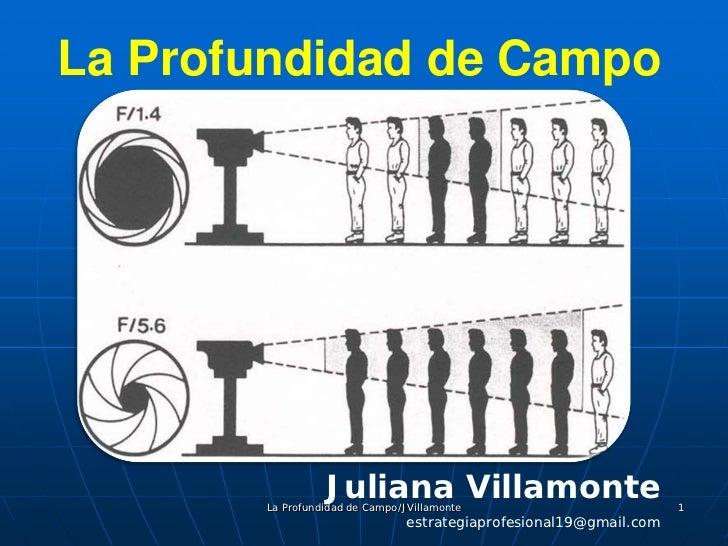 La Profundidad de Campo                 Juliana Villamonte       La Profundidad de Campo/JVillamonte                      ...