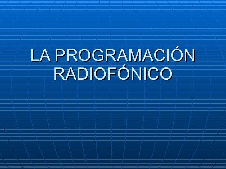 LA PROGRAMACIÓN RADIOFÓNICO