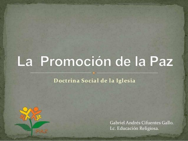 Doctrina Social de la IglesiaGabriel Andrés Cifuentes Gallo.Lc. Educación Religiosa.
