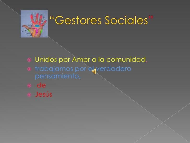 """""""GestoresSociales""""<br />Unidos por Amor a la comunidad, <br />trabajamos por el verdadero pensamiento, <br />de <..."""