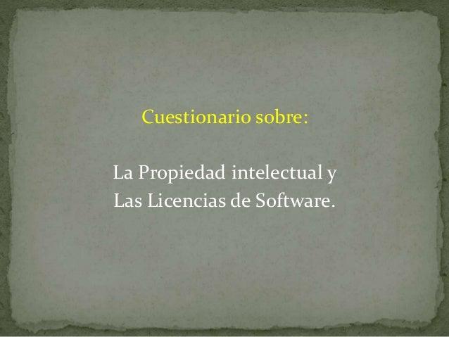 Cuestionario sobre: La Propiedad intelectual y Las Licencias de Software.