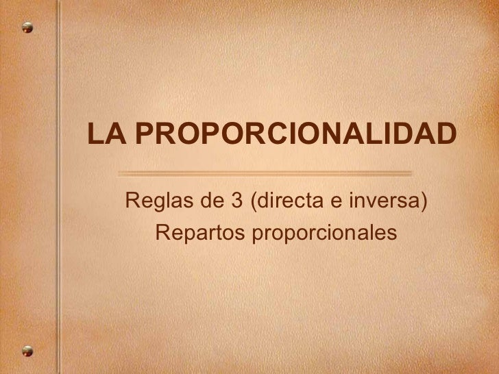 Reglas de 3 (directa e inversa) Repartos proporcionales LA PROPORCIONALIDAD