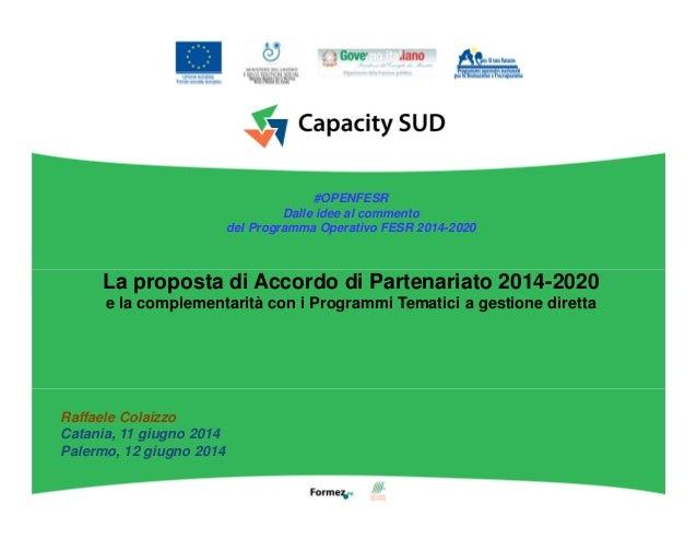 La proposta di Accordo di Partenariato 2014-2020 e la complementarità con i Programmi Tematici a gestione diretta Raffaele...