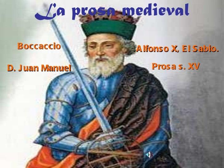 La prosa medieval Boccaccio Alfonso X, El Sabio. D. Juan Manuel Prosa s. XV
