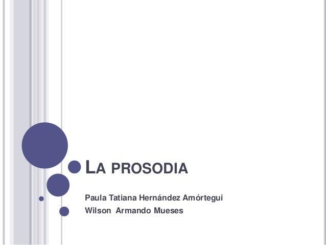 LA PROSODIA Paula Tatiana Hernández Amórtegui Wilson Armando Mueses