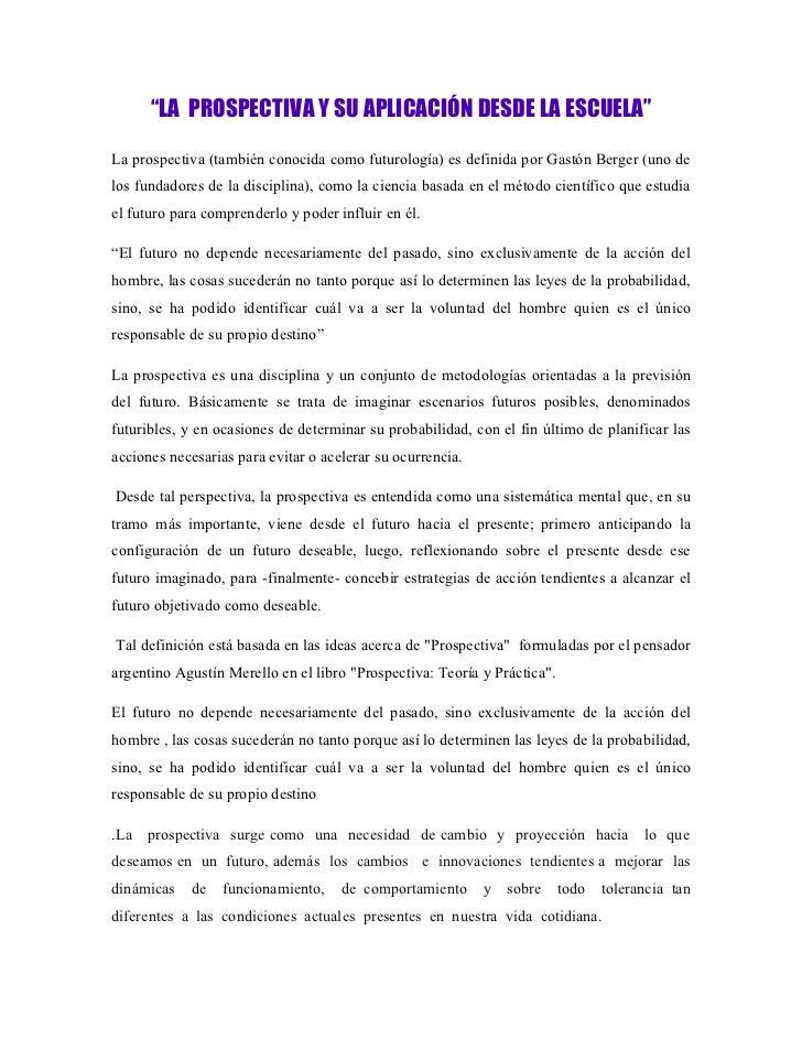 """""""LA PROSPECTIVA Y SU APLICACIÓN DESDE LA ESCUELA""""La prospectiva (también conocida como futurología) es definida por Gastón..."""