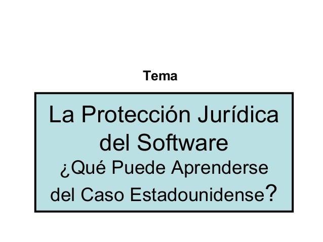 TemaLa Protección Jurídicadel Software¿Qué Puede Aprendersedel Caso Estadounidense?