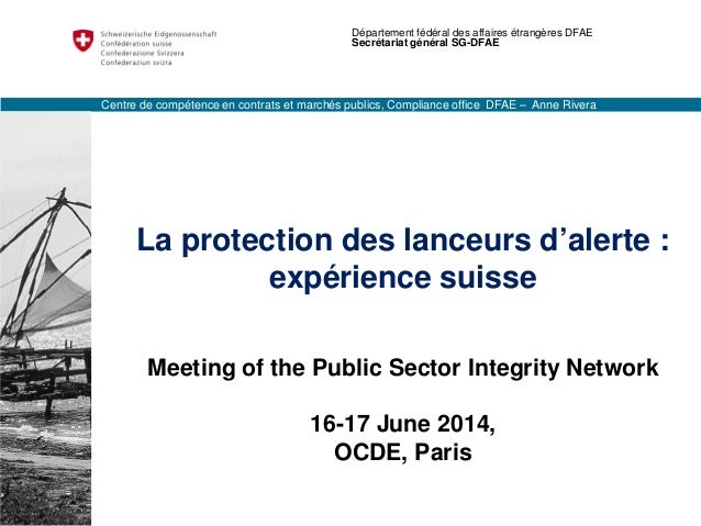 La protection des lanceurs d'alerte : expérience suisse Meeting of the Public Sector Integrity Network 16-17 June 2014, OC...