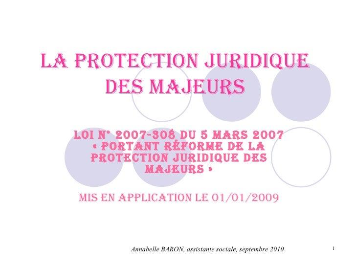 La protection juridique des majeurs Loi n° 2007-308 du 5 mars 2007 «portant réforme de la protection juridique des majeur...