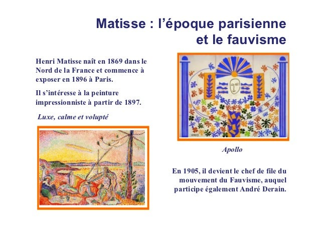 Matisse : l'époque parisienne                                  et le fauvismeHenri Matisse naît en 1869 dans leNord de la ...