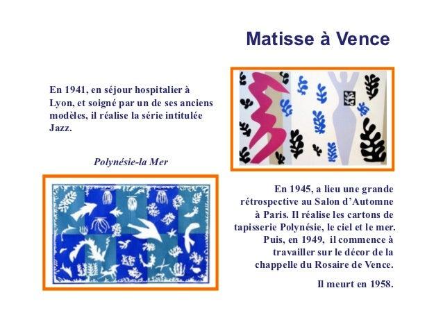 Matisse à VenceEn 1941, en séjour hospitalier àLyon, et soigné par un de ses anciensmodèles, il réalise la série intitulée...