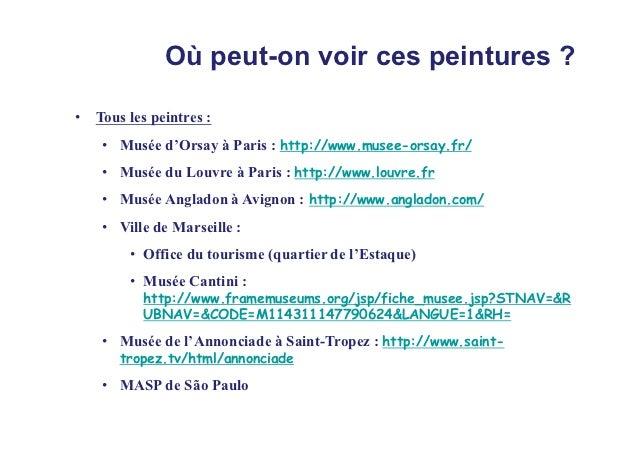 Où peut-on voir ces peintures ?• Tous les peintres :    • Musée d'Orsay à Paris : http://www.musee-orsay.fr/    • Musée du...