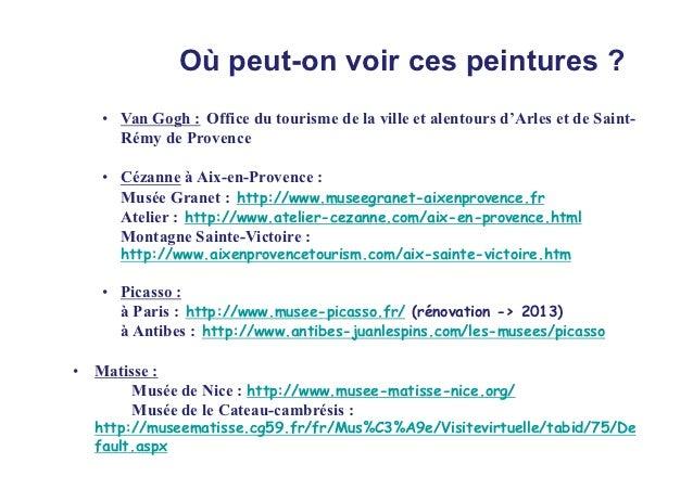 Où peut-on voir ces peintures ?   • Van Gogh : Office du tourisme de la ville et alentours d'Arles et de Saint-     Rémy d...