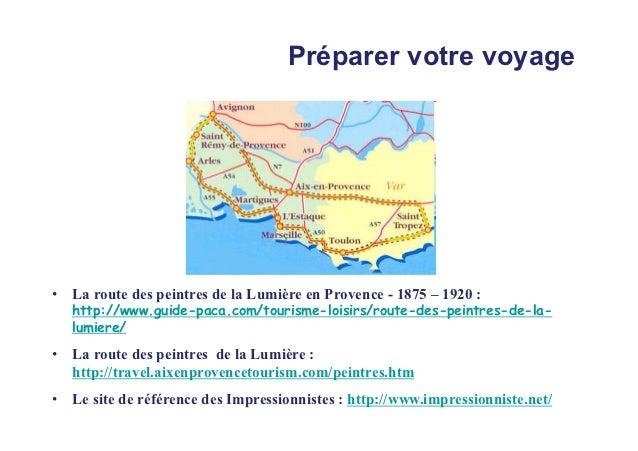 Préparer votre voyage• La route des peintres de la Lumière en Provence - 1875 – 1920 :   http://www.guide-paca.com/tourism...