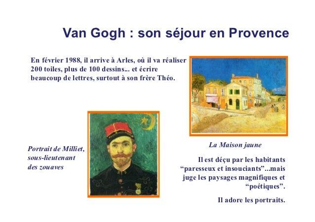 Van Gogh : son séjour en Provence En février 1988, il arrive à Arles, où il va réaliser 200 toiles, plus de 100 dessins......