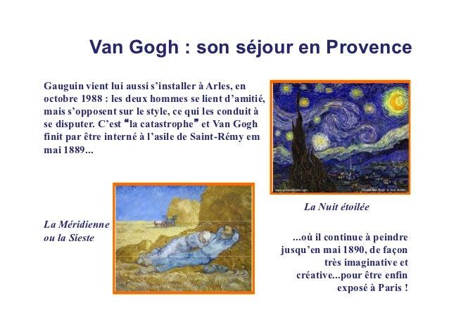 Van Gogh : son séjour en ProvenceGauguin vient lui aussi s'installer à Arles, enoctobre 1988 : les deux hommes se lient d'...
