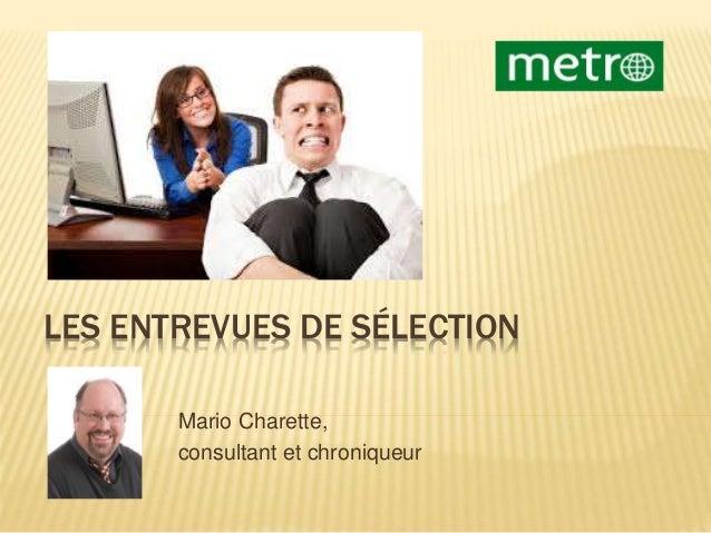 LES ENTREVUES DE SÉLECTION Mario Charette, consultant et chroniqueur