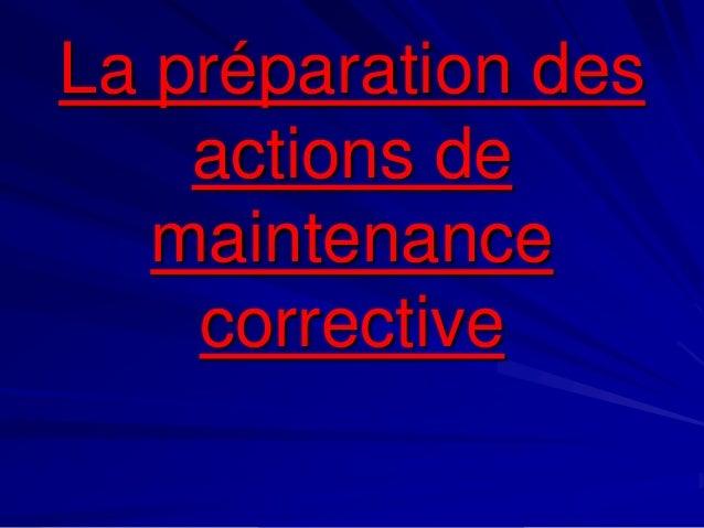 La préparation des actions de maintenance corrective