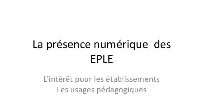 La présence numérique des EPLE L'intérêt pour les établissements Les usages pédagogiques