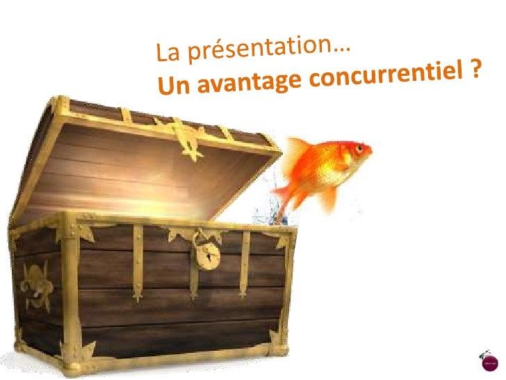 La présentation…<br />Un avantage concurrentiel ?<br />